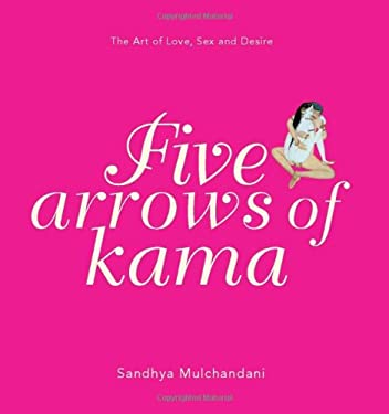 Five Arrows of Kama: The Art of Love, Sex and Desire 9780670082858