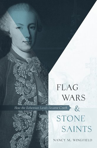 Flag Wars and Stone Saints: How the Bohemian Lands Became Czech 9780674025820