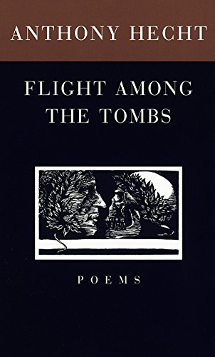 Flight Among the Tombs: Poems - Hecht, Anthony