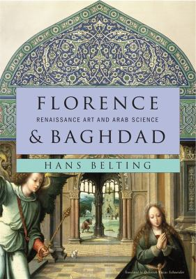 Florence & Baghdad: Renaissance Art and Arab Science 9780674050044