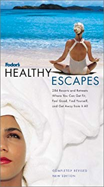 Fodor's Healthy Escapes, 7th Edition: 284 Resorts and Retreats Where You Can Get Fit, Feel Good, Find Yourself and Get Away from It All 9780679005889