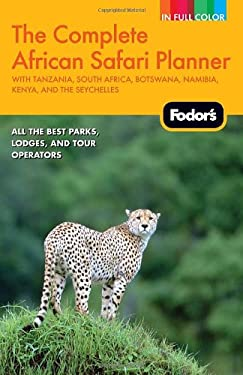 Fodor's the Complete African Safari Planner: With Tanzania, South Africa, Botswana, Namibia, Kenya, and the Seychelles 9780679009245