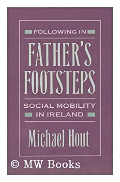 Following in Father's Footsteps: Social Mobility in Ireland 9780674307285