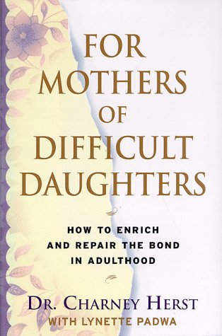 For Mothers of Difficult Daughters:: How to Enrich and Repair the Relationship in Adulthood 9780679457657
