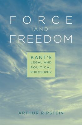 Force and Freedom: Kant's Legal and Political Philosophy 9780674035065