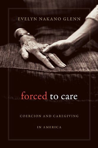Forced to Care: Coercion and Caregiving in America 9780674048799
