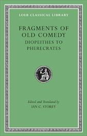 Fragments of Old Comedy, Volume 2: Diopeithes to Pherecrates