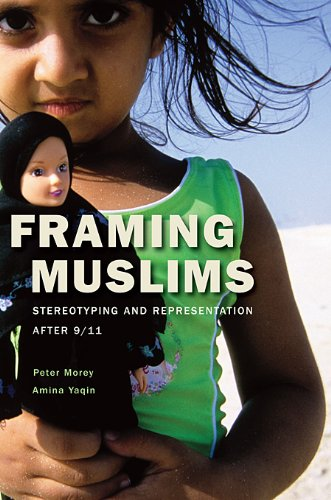 Framing Muslims: Stereotyping and Representation After 9/11 9780674048522