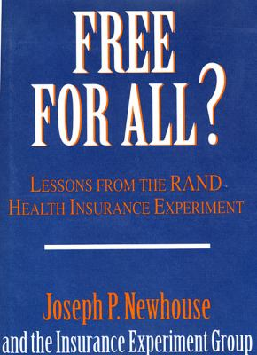 Free for All?: Lessons from the Rand Health Insurance Experiment 9780674319141