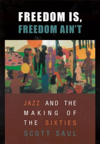Freedom Is, Freedom Ain't: Jazz and the Making of the Sixties 9780674011489