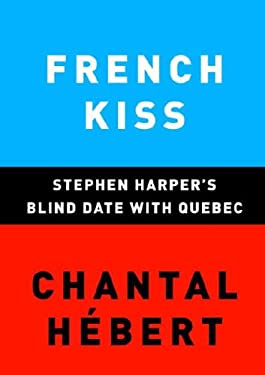 French Kiss: Stephen Harper's Blind Date with Quebec 9780676979077