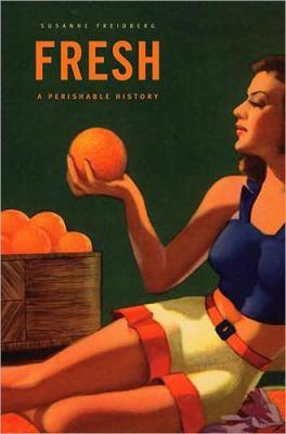 Fresh: A Perishable History 9780674032910