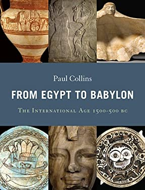 From Egypt to Babylon: The International Age 1550-500 BC 9780674030961