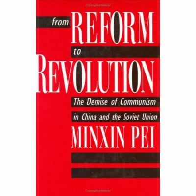 From Reform to Revolution: The Demise of Communism in China and the Soviet Union 9780674325630