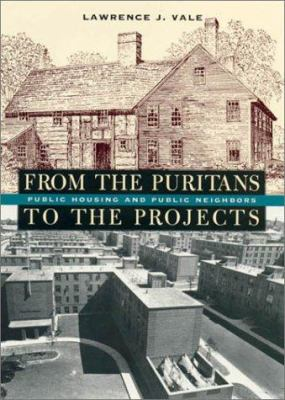From the Puritans to the Projects: Public Housing and Public Neighbors 9780674002869
