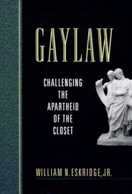 Gaylaw: Challenging the Apartheid of the Closet 9780674341616
