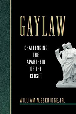 Gaylaw: Challenging the Apartheid of the Closet 9780674008045