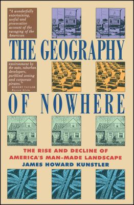 Geography of Nowhere: The Rise and Declineof America's Man-Made Landscape 9780671888251