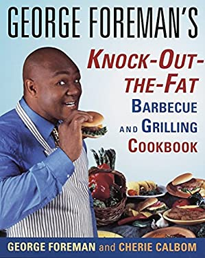George Foreman's Knock-Out-The-Fat Barbecue and Grilling Cookbook 9780679771494