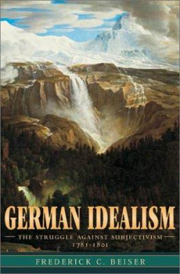 German Idealism: The Struggle Against Subjectivism, 1781-1801 9780674007697