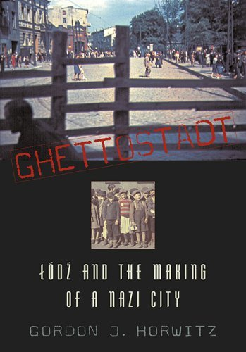 Ghettostadt: Lodz and the Making of a Nazi City 9780674027992