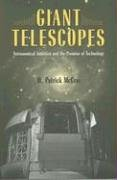 Giant Telescopes: Astronomical Ambition and the Promise of Technology 9780674019966