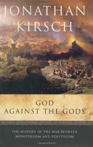 God Against the Gods: The History of the War Between Monotheism and Polytheism 9780670032860