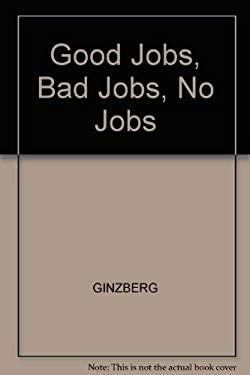 Good Jobs, Bad Jobs, No Jobs