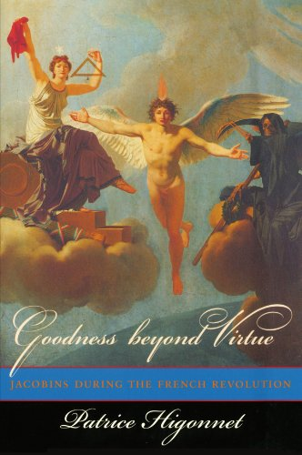 Goodness Beyond Virtue: Jacobins During the French Revolution 9780674470620