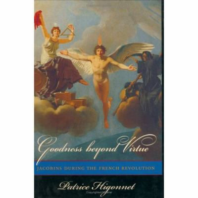 Goodness Beyond Virtue: Jacobins During the French Revolution 9780674470613