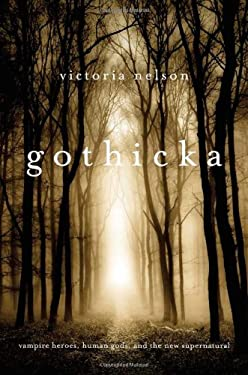 Gothicka: Vampire Heroes, Human Gods, and the New Supernatural 9780674050143