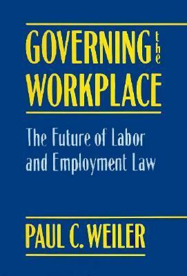 Governing the Workplace: The Future of Labor and Employment Law 9780674357655