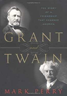 Grant and Twain : The Story of a Friendship That Changed America