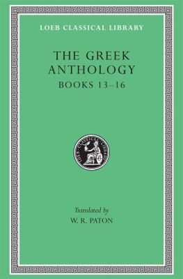 Greek Anthology, Volume V: Book 13: Epigrams in Various Metres. Book 14: Arithmetical Problems, Riddles, Oracles. Book 15: Miscellanea. Book 16: Epigr 9780674990951