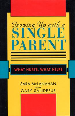 Growing Up with a Single Parent: What Hurts, What Helps 9780674364080