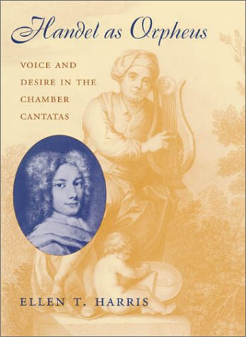 Handel as Orpheus: Voice and Desire in the Chamber Cantatas 9780674006171