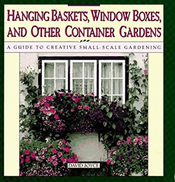 Hanging Baskets, Window Boxes, and Other Container Gardens: A Guide to Creative Small-Scale Gardening 9780671744403