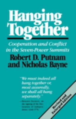 Hanging Together: Cooperation and Conflict in the the Seven-Power Summits, Revised and Enlarged Edition (Revised) 9780674372269
