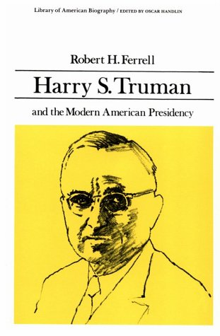 Harry S. Truman and the Modern American Presidency (Library of American Biography Series) 9780673393371