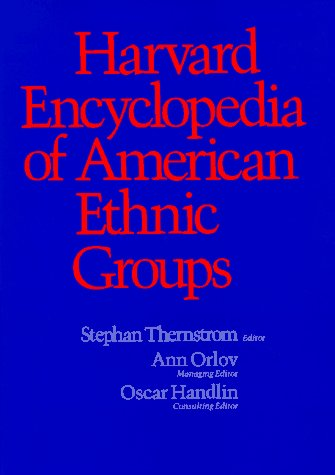 Harvard Encyclopedia of American Ethnic Groups