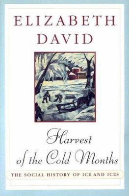 Harvest of the Cold Months: The Social History of Ice and Ices 9780670859757