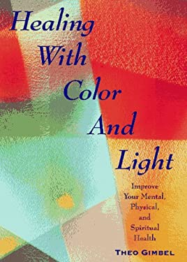 Healing with Color and Light: Improve Your Mental, Physical, and Spiritual Health 9780671868574