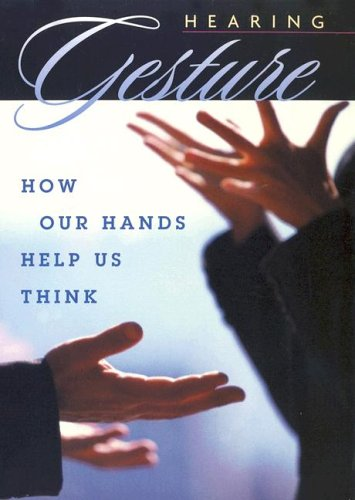 Hearing Gesture: How Our Hands Help Us Think 9780674018372