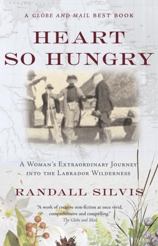 Heart So Hungry: A Woman's Extraordinary Journey Into the Labrador Wilderness 9780676975871
