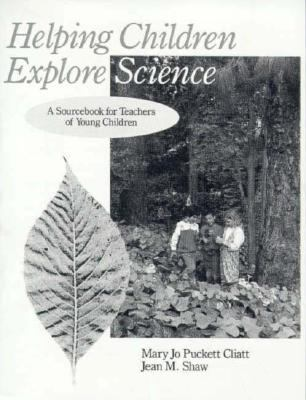 Helping Children Explore Science: A Sourcebook for Teachers of Young Children - Cliatt, Mary Jo Puckett / Shaw, Jean M.