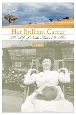Her Brilliant Career: The Life of Stella Miles Franklin 9780674036093