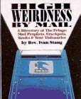 High Weirdness by Mail: A Directory of the Fringe-Mad Prophets, Crackpots, Kooks and Tr 9780671642600