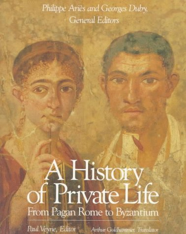 History of Private Life, Volume I: From Pagan Rome to Byzantium 9780674399747