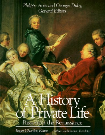 History of Private Life, Volume III: Passions of the Renaissance 9780674400023