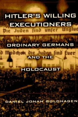 Hitler's Willing Executioners: Ordinary Germans and the Holocaust 9780679446958